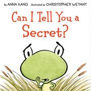 CAN I TELL YOU A SECRET? by Anna Kang