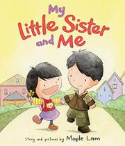 MY LITTLE SISTER AND ME by Maple Lam