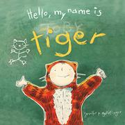 HELLO, MY NAME IS TIGER by Jennifer P. Goldfinger