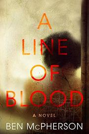 A LINE OF BLOOD by Ben McPherson