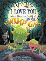 I LOVE YOU MORE THAN THE SMELL OF SWAMP GAS by Kevan Atteberry