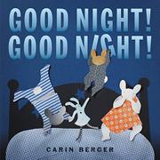 GOOD NIGHT! GOOD NIGHT! by Carin Berger