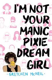 I'M NOT YOUR MANIC PIXIE DREAM GIRL by Gretchen McNeil
