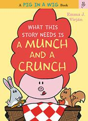 WHAT THIS STORY NEEDS IS A MUNCH AND A CRUNCH by Emma J. Virján