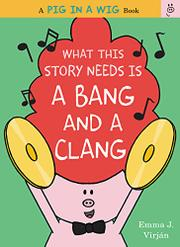 WHAT THIS STORY NEEDS IS A BANG AND A CLANG by Emma J. Virján