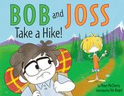 BOB AND JOSS TAKE A HIKE! by Peter McCleery