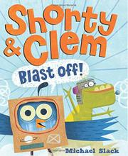 SHORTY & CLEM BLAST OFF! by Michael Slack