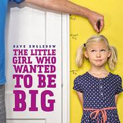 THE LITTLE GIRL WHO WANTED TO BE BIG by Dave Engledow