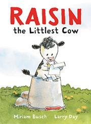RAISIN, THE LITTLEST COW by Miriam Busch
