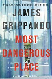 MOST DANGEROUS PLACE by James Grippando