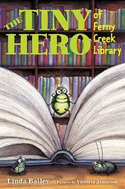 THE TINY HERO OF FERNY CREEK LIBRARY by Linda Bailey