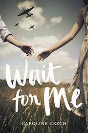 WAIT FOR ME by Caroline Leech