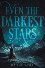 EVEN THE DARKEST STARS by Heather Fawcett