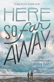 HERE SO FAR AWAY by Hadley Dyer