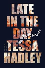 LATE IN THE DAY by Tessa Hadley