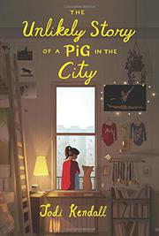 THE UNLIKELY STORY OF A PIG IN THE CITY by Jodi Kendall