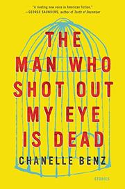 THE MAN WHO SHOT OUT MY EYE IS DEAD by Chanelle  Benz