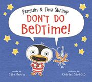 PENGUIN & TINY SHRIMP DON'T DO BEDTIME! by Cate Berry