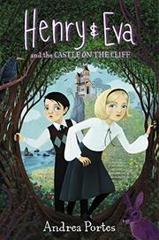 HENRY & EVA AND THE CASTLE ON THE CLIFF by Andrea Portes