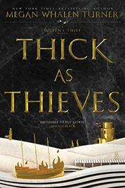 THICK AS THIEVES by Megan Whalen Turner
