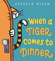 WHEN A TIGER COMES TO DINNER by Jessica Olien