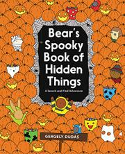 BEAR'S SPOOKY BOOK OF HIDDEN THINGS by Gergely Dudás