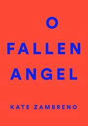 O FALLEN ANGEL by Kate Zambreno