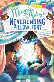 MAGGIE & ABBY'S NEVERENDING PILLOW FORT by William Taylor