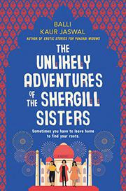THE UNLIKELY ADVENTURES OF THE SHERGILL SISTERS by Balli Kaur Jaswal