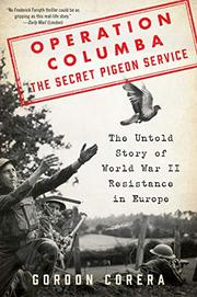 OPERATION COLUMBA--THE SECRET PIGEON SERVICE by Gordon Corera