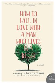 HOW TO FALL IN LOVE WITH A MAN WHO LIVES IN A BUSH by Emmy Abrahamson