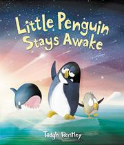 LITTLE PENGUIN STAYS AWAKE by Tadgh Bentley