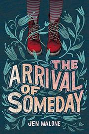 THE ARRIVAL OF SOMEDAY by Jen Malone