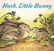HUSH, LITTLE BUNNY by David Ezra Stein