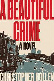 A BEAUTIFUL CRIME by Christopher Bollen