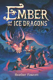 EMBER AND THE ICE DRAGONS by Heather Fawcett