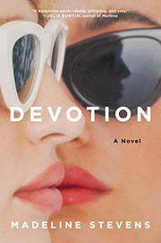 DEVOTION by Madeline Stevens
