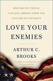 LOVE YOUR ENEMIES by Arthur C. Brooks