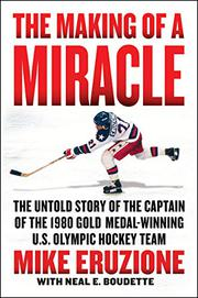 THE MAKING OF A MIRACLE by Mike Eruzione