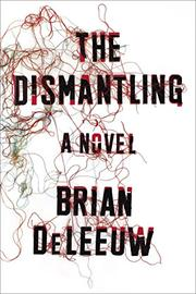 THE DISMANTLING by Brian DeLeeuw