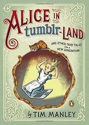 ALICE IN TUMBLR-LAND by Tim Manley