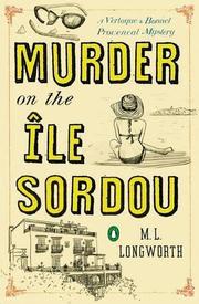 MURDER ON THE ILE SORDOU by M.L. Longworth