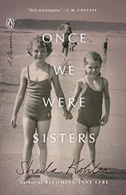 ONCE WE WERE SISTERS by Sheila Kohler