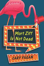 MORT ZIFF IS NOT DEAD by Cary Fagan