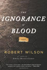 THE IGNORANCE OF BLOOD by Robert Wilson