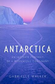 ANTARCTICA by Gabrielle Walker