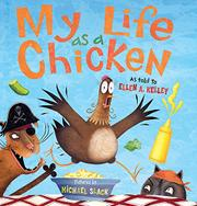 MY LIFE AS A CHICKEN by Ellen A. Kelley
