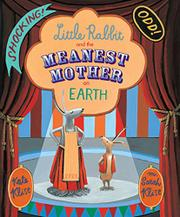 LITTLE RABBIT AND THE MEANEST MOTHER ON EARTH by Kate Klise