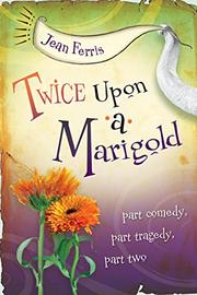 TWICE UPON A MARIGOLD by Jean Ferris