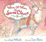 WHERE, OH WHERE, IS SANTA CLAUS? by Lisa Wheeler